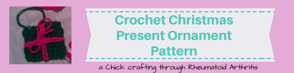 Crochet Christmas Present Ornament Pattern _ a chick crafting through Rheumatoid Arthritis cRAfterChick.com