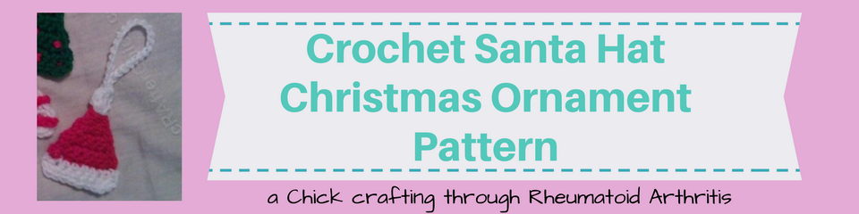 Crochet Santa Hat Christmas Ornament Pattern _ a chick crafting through Rheumatoid Arthritis cRAfterChick.com