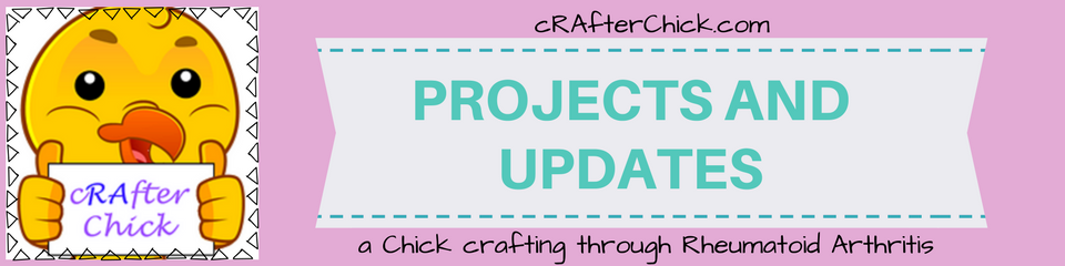 Projects and Updates cRAfterChick blog banner _ a chick crafting through Rheumatoid Arthritis cRAfterChick.com