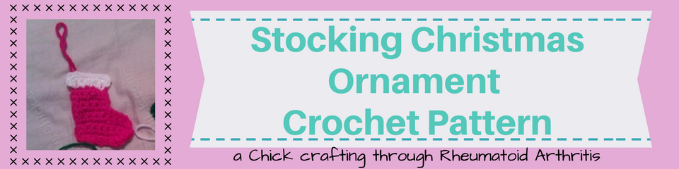 Stocking Christmas Ornament Crochet Pattern_ a chick crafting through Rheumatoid Arthritis cRAfterChick.com