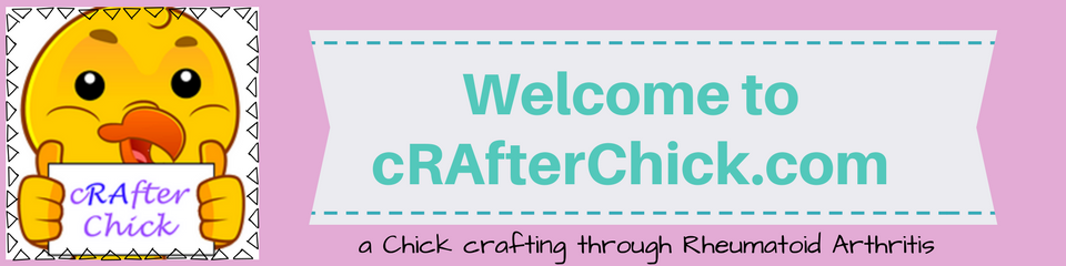 Welcome to cRAfterChick blog banner _ a chick crafting through Rheumatoid Arthritis cRAfterChick.com