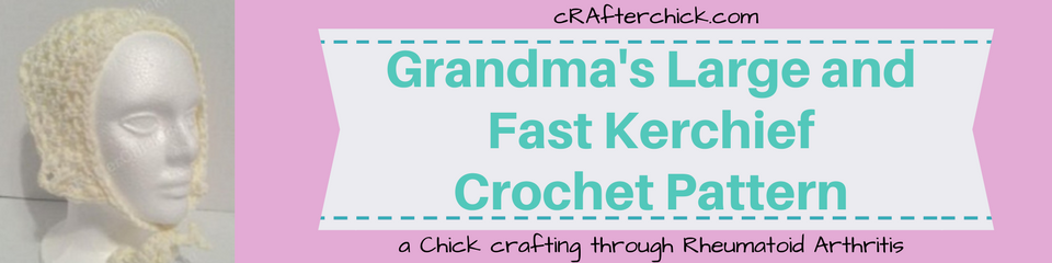 Grandma's Large and Fast Kerchief Crochet Pattern_ a chick crafting through Rheumatoid Arthritis cRAfterChick.com