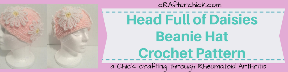 Head Full of Daisies Beanie Hat Crochet Pattern_ a chick crafting through Rheumatoid Arthritis cRAfterChick.com