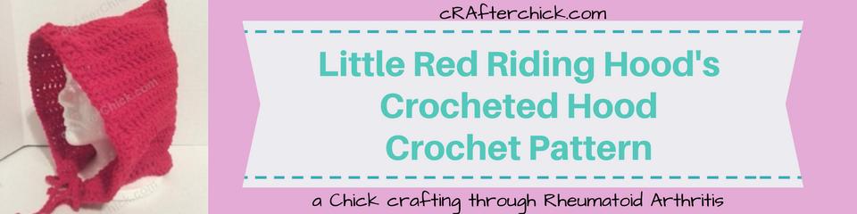 Little Red Riding Hood's Crocheted Hood Crochet Pattern_ a chick crafting through Rheumatoid Arthritis cRAfterChick.com