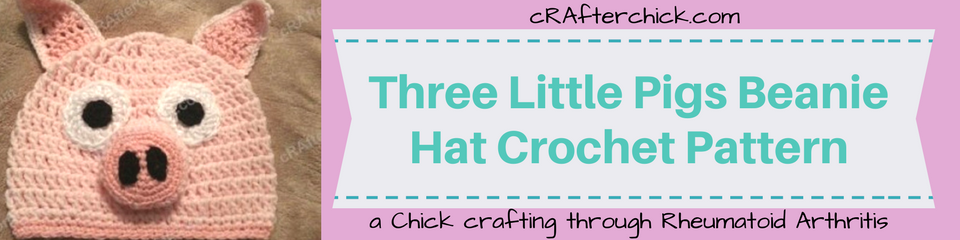 Three Little Pigs Beanie Hat Crochet Pattern_ a chick crafting through Rheumatoid Arthritis cRAfterChick.com
