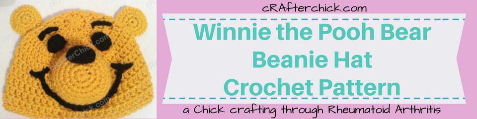Winnie the Pooh Bear Beanie Hat Crochet Pattern_ a chick crafting through Rheumatoid Arthritis cRAfterChick.com