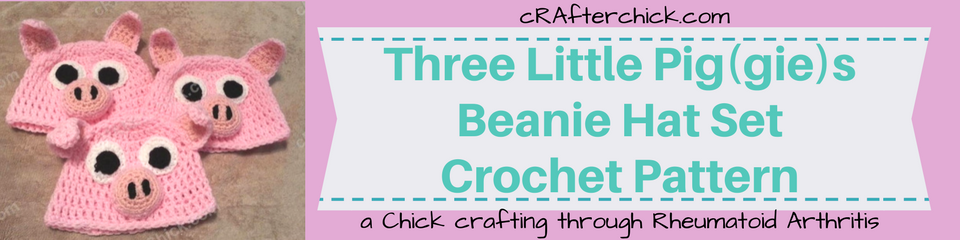 Three Little Pig(gie)s Beanie Hat Set Crochet Pattern_ a chick crafting through Rheumatoid Arthritis cRAfterChick.com