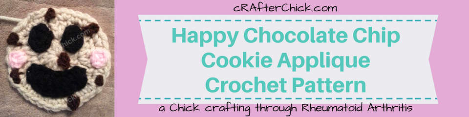 Happy Chocolate Chip Cookie Applique Crochet Pattern_ a chick crafting through Rheumatoid Arthritis cRAfterChick.com