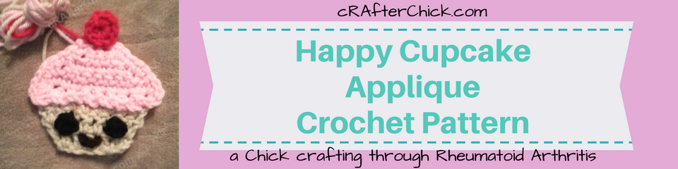 Happy Cupcake Applique Crochet Pattern_ a chick crafting through Rheumatoid Arthritis cRAfterChick.com