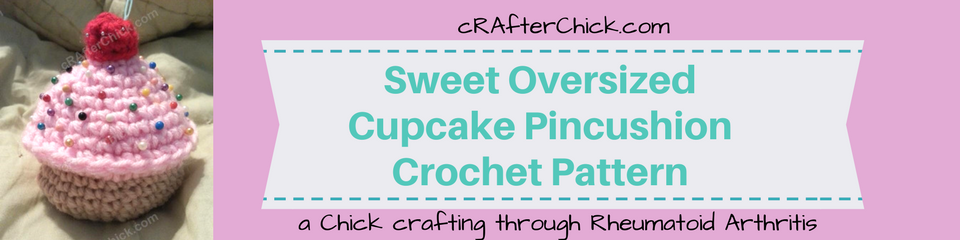 Sweet Oversized Cupcake Pincushion Crochet Pattern_ a chick crafting through Rheumatoid Arthritis cRAfterChick.com