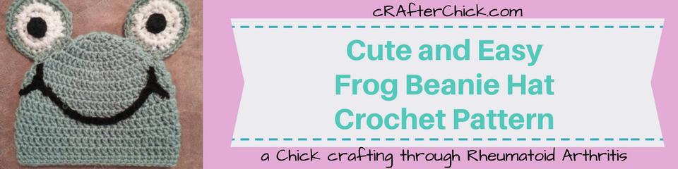 Cute and Easy Frog Beanie Hat Crochet Pattern_ a chick crafting through Rheumatoid Arthritis cRAfterChick.com